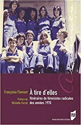 A tire d'elles : Itinéraires de féministes radicales des années 1970