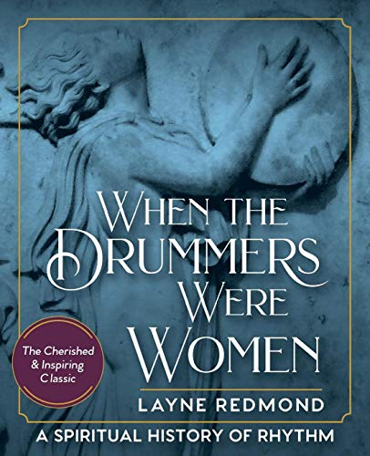 When The Drummers Were Women: A Spiritual History of Rhythm por Layne Redmond