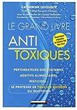 Le grand livre antitoxique : Perturbateurs endocriniens, additifs alimentaires, pesticides... Se protéger de tous les poisons du quotidien