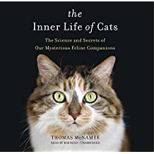 The Inner Life of Cats: The Science and Secrets of Our Mysterious Feline Companions: Library Edition