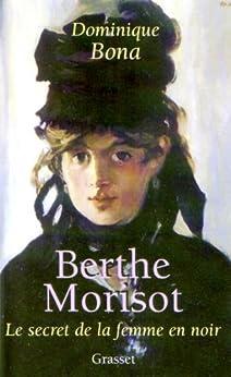 Berthe Morisot (essai français) (French Edition) by [Bona, Dominique]
