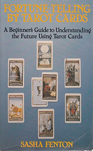 Fortune Telling by Tarot Cards: A Beginner's Guide to Understanding the Future Using Tarot Cards