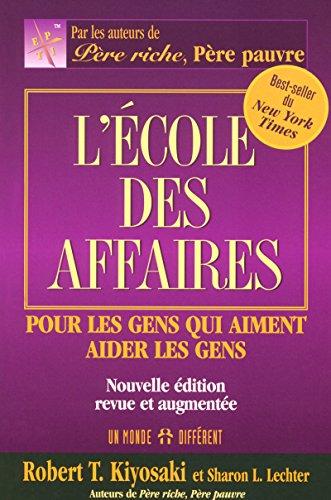 L'ECOLE DES AFFAIRES - POUR LES GENS QUI AIMENT AIDER LES GENS NOUVELLE EDITION REVUE ET AUGMENTEE par Robert t Kiyosaki