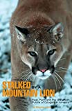 Stalked by a Mountain Lion: Fear, Fact, and the Uncertain Future of Cougars in America: True Stories and Hard Lessons