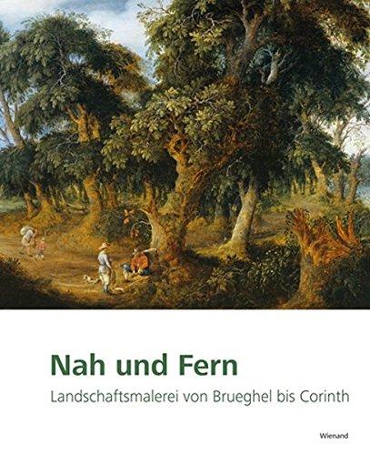Nah und Fern: Landschaftsmalerei von Brueghel bis Corinth