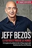 Jeff Bezos: La Fuerza Detrás de la Marca: Introspección y Análisis de la Vida y Logros del Hombre más Rico del Planeta: Volume 1 (Visionarios Billonarios)