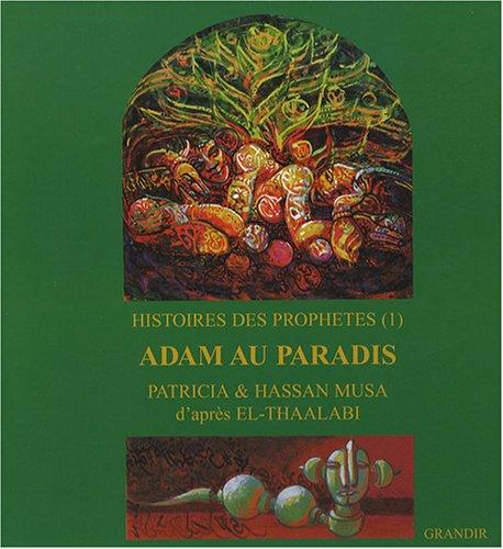 Histoires des prophtes : Tome 1, Adam au paradis