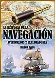 LA HISTORIA DE LA NAVEGACIÓN: AVENTUREROS Y EXPLORADORES