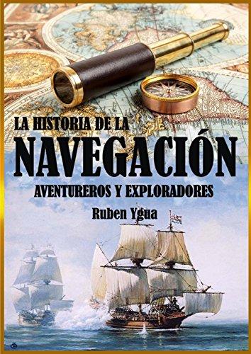 LA HISTORIA DE LA NAVEGACIÓN por Ruben Ygua