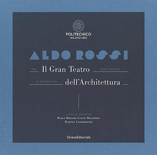 Aldo Rossi. Il gran teatro dell'architettura. Catalogo della mostra (Milano, 19 ottobre-6 dicembre 2017). Ediz. italiana e inglese (Arte)
