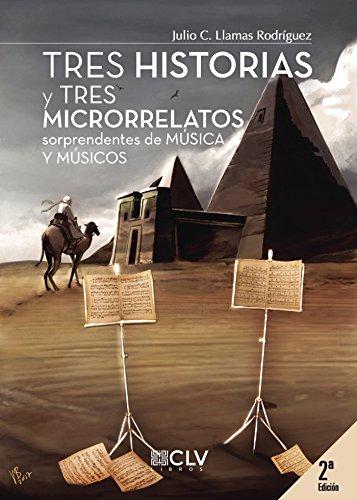 Tres historias y tres microrrelatos sorprendentes de música y músicos (segunda edición) por Julio C. Llamas Rodríguez