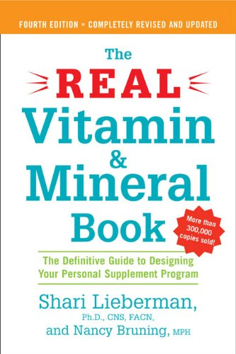 The Real Vitamin & Mineral Book: A Definitive Guide to Designing Your Personal Supplement Program: The Definitive Guide to Designing Your Personal Supplement Program