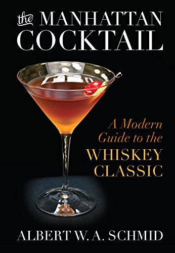 The Manhattan Cocktail: A Modern Guide to the Whiskey Classic (English Edition) Manhattan Cocktail