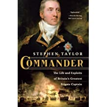 Commander: The Life and Exploits of Britain's Greatest Frigate Captain by Stephen Taylor (2013-11-18)