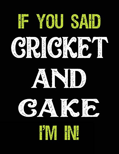 If You Said Cricket And Cake I'm In: Blank Sketch, Draw and Doodle Book