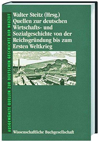 Quellen zur deutschen Wirtschaftsgeschichte und Sozialgeschichte von der Reichsgründung bis zum Ersten Weltkrieg (Freiherr vom Stein - Quellen zur deutschen Geschichte der Neuzeit)