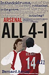 Arsenal All 4-1: A Guidebook to an Historic Season Straight from Highbury's Gooner Grapevine