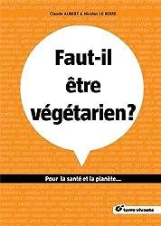 Faut-il être végétarien ? : Pour la santé et la planète