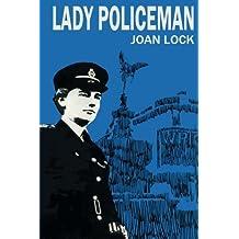 Lady Policeman: Memoirs of a Woman PC in the Metroplitan Police by Joan Lock (2015-07-27)