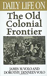 Daily Life on the Old Colonial Frontier by James M. Volo (2000-09-05)