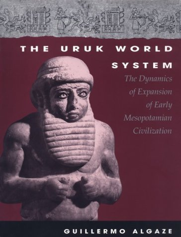 The Uruk World System: The Dynamics of Expansion of Early Mesopotamian Civilization by Guillermo Algaze (1993-06-15)