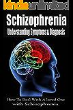 Schizophrenia: Understanding Symptoms Diagnosis & Treatment [mental illness, schizophrenic, schizophrenia disorder] (schizoid, schizoaffective, schizophrenia paranoia) (English Edition)