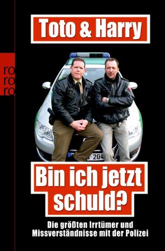 rororo Toto & Harry. Bin ich jetzt schuld?: Die größten Irrtümer und Missverständnisse mit der Polizei