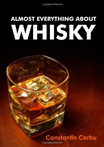 Almost Everything About Whisky by Constantin Cerbu (24-Mar-2010) Paperback