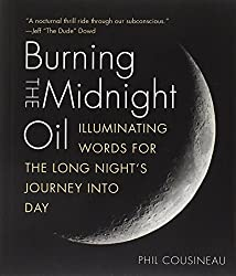 Burning the Midnight Oil: Illuminating Words for the Long Night's Journey Into Day by Phil Cousineau (2013-12-17)