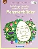 BROCKHAUSEN Bastelbuch Bd. 6: Prickeln und Ausmalen - Das grosse Buch der Fensterbilder: Ostereier