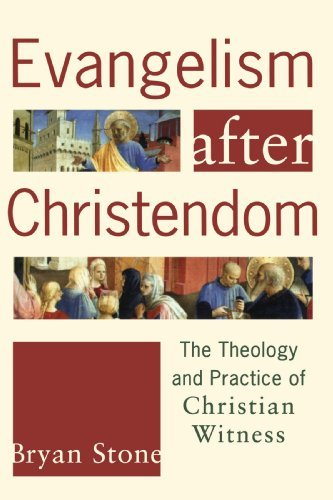 Evangelism after Christendom: The Theology and Practice of Christian Witness by Bryan P. Stone (2007-03-01)