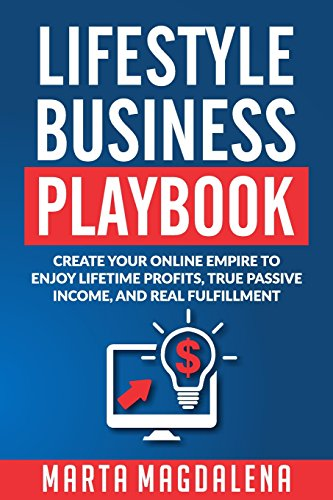 Lifestyle Business Playbook: Create Your Online Empire to Enjoy True Passive Income, Lifetime Profits and Real Fulfillment: Volume 1 (Hustle for Freedom)