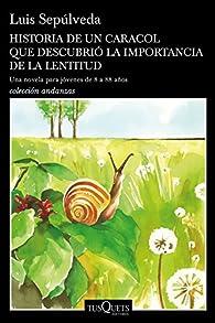 Historia de un caracol que descubrió la importancia de la lentitud par Luis Sepúlveda
