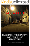 Standing In The Shadows With The Ghost Of Emmett Till: A J T Ellington Mystery