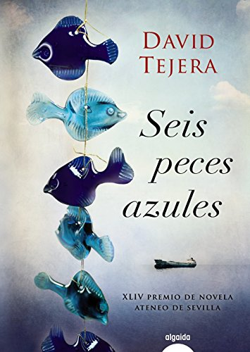 Seis peces azules (Algaida Literaria - Premio Ateneo De Sevilla)
