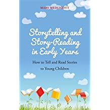 Storytelling and Story-Reading in Early Years: How to Tell and Read Stories to Young Children