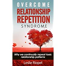 Overcome Relationship Repetition Syndrome (Creating Your Own Reality Series Book 3) (English Edition)