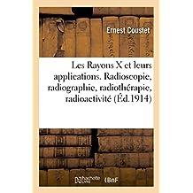 Les Rayons X et leurs applications. Radioscopie, radiographie, radiothérapie, radioactivité