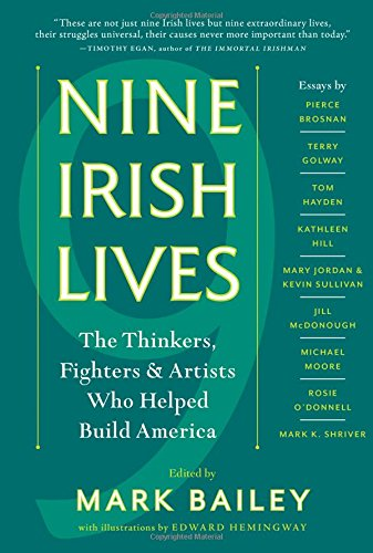Nine Irish Lives: The Fighters, Thinkers, and Artists Who Helped Build America (Patricks St. Day Der Geschichte)