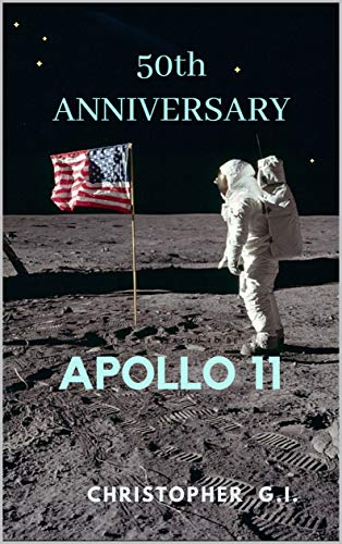 50th Anniversary Apollo 11: The 50th anniversary of the Apollo 11 Moon landing. The first humans landing on the Moon. Debunking the conspiracy theories ... the Apollo 11 Moon landing (English Edition)