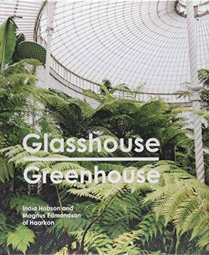 Glasshouse Greenhouse: Haarkon's world tour of amazing botanical spaces por India Hobson