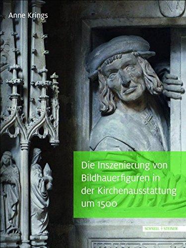 """Die Inszenierung von Bildhauerfiguren in der Kirchenausstattung um 1500: """"Der maister, der diß stuck gepawt, hat sich so kunstlich selbs (Pilgram Hat)"""