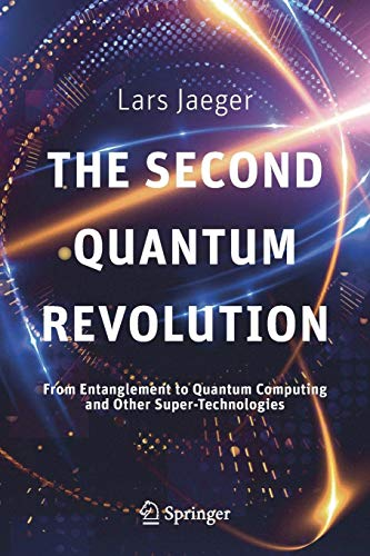 The Second Quantum Revolution: From Entanglement to Quantum Computing and Other Super-Technologies por Lars Jaeger