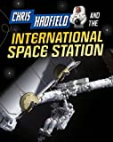 Chris Hadfield and Living on the International Space Station (Adventures in Space)