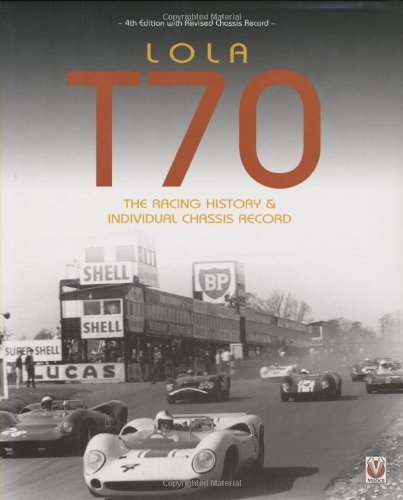 Lola T70: The Racing History & Individual Chassis Record - Revised 4th Edition by John Starkey (2008-11-15)