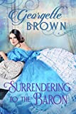 Surrendering to the Baron (A Steamy Regency Romance Book 7)