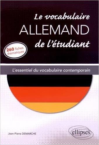 Le Vocabulaire Allemand de l'Etudiant l'Essentiel du Vocabulaire Contemporain 260 Fiches Thématiques de Jean-Pierre Demarche ( 24 mars 2015 )