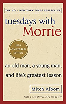 Tuesdays With Morrie: An old man, a young man, and life's greatest lesson by [Albom, Mitch]