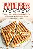 Panini Press Cookbook - 50 all Original Panini Recipes: Over 2 Months of Delicious Panini Recipes (English Edition)