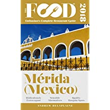 MERIDA - 2018 - The Food Enthusiast's Complete Restaurant Guide